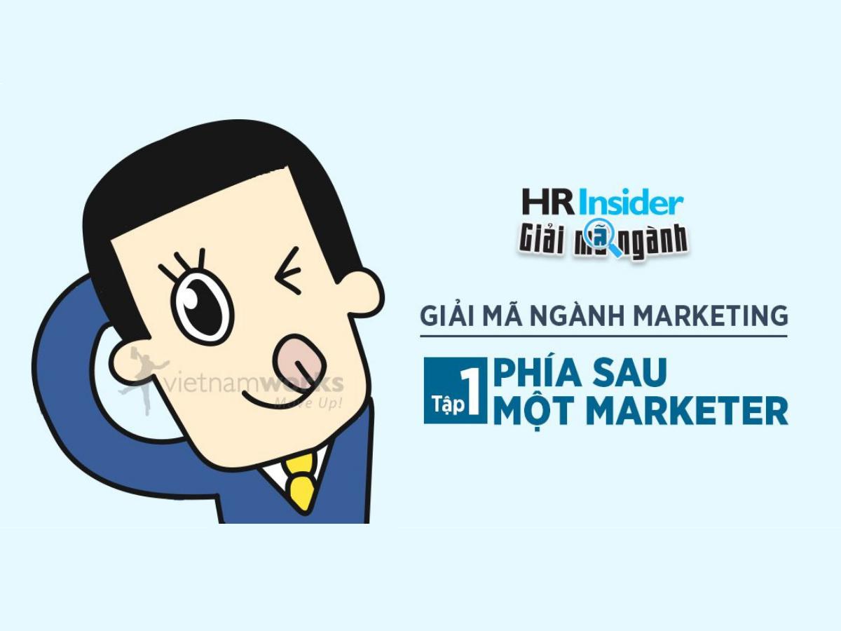 Ngành Marketing - Tập 1: Giải mã Phía sau một Marketer